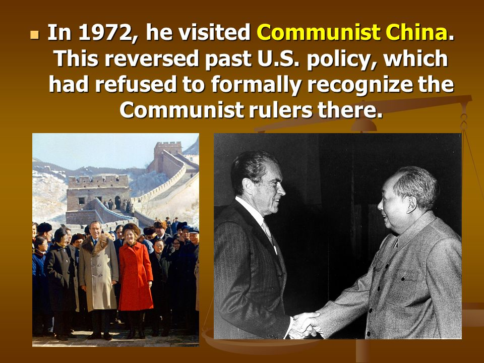 In 1972, he visited Communist China. This reversed past U. S
