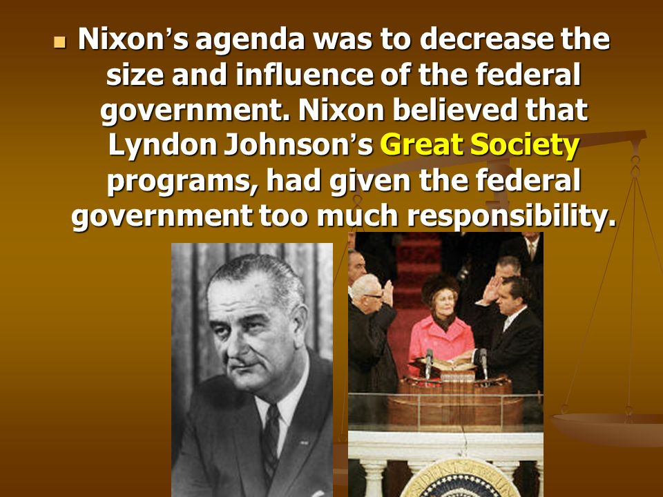 Nixon's agenda was to decrease the size and influence of the federal government.