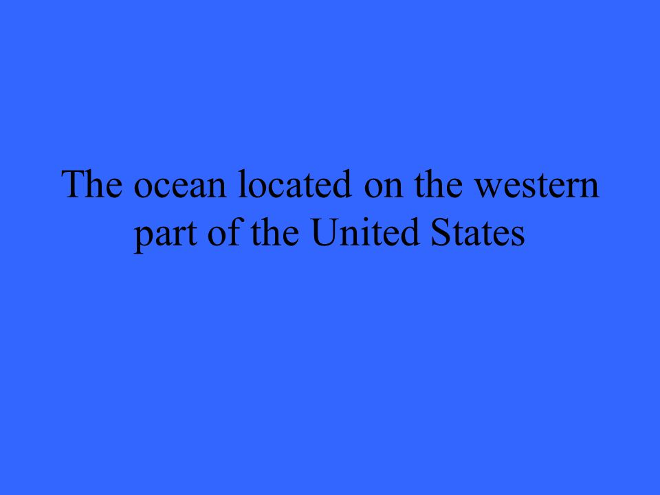 The ocean located on the western part of the United States