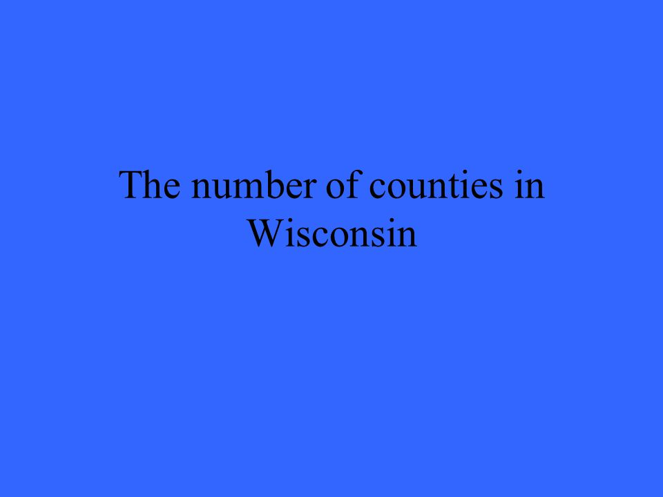 The number of counties in Wisconsin