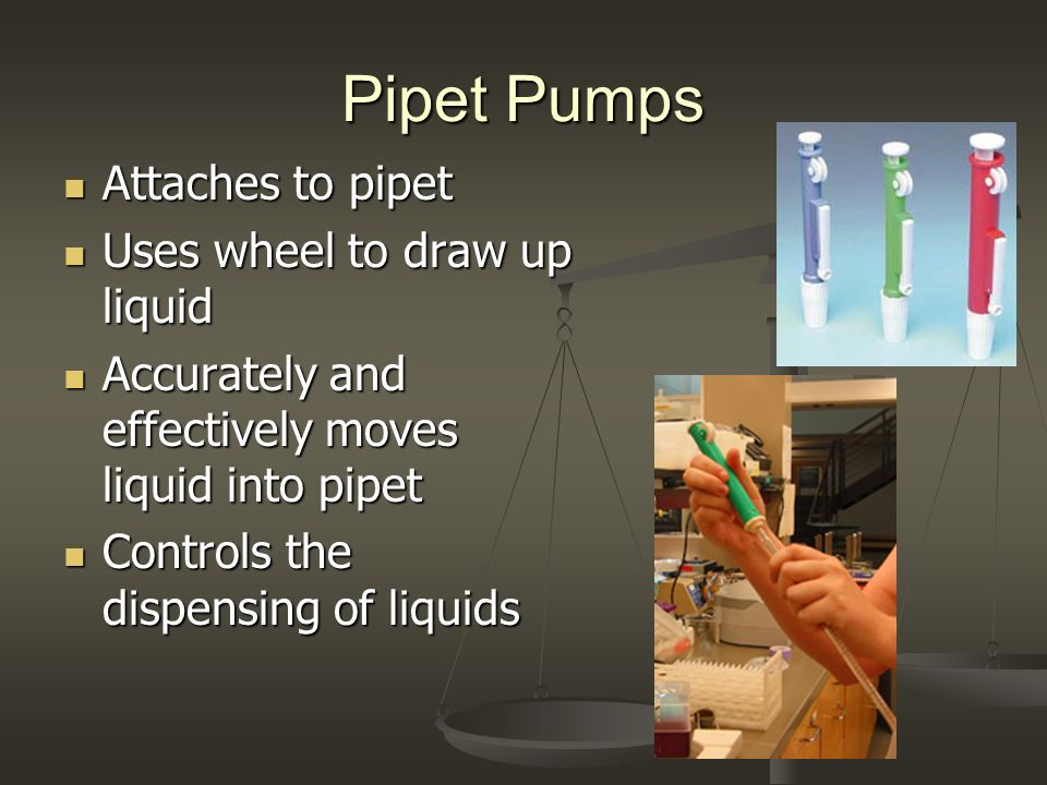 Pipet Pumps Attaches to pipet Uses wheel to draw up liquid
