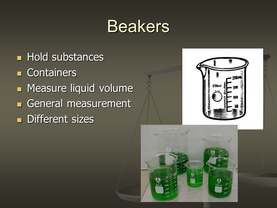 Beakers Hold substances Containers Measure liquid volume