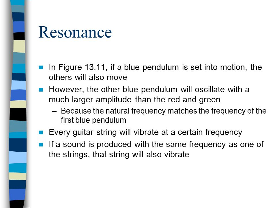 Resonance In Figure 13.11, if a blue pendulum is set into motion, the others will also move.