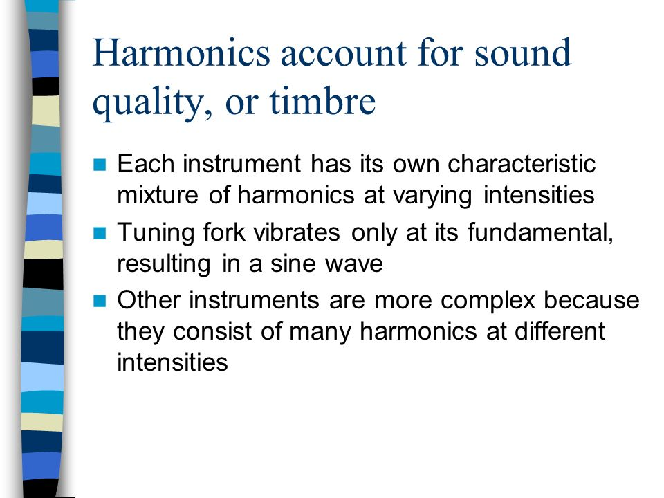 Harmonics account for sound quality, or timbre