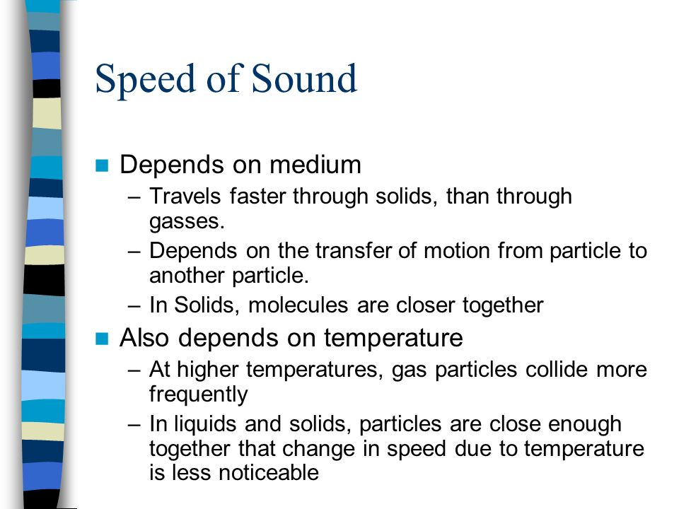 Speed of Sound Depends on medium Also depends on temperature