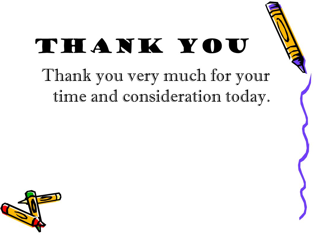 thank you for your time and consideration