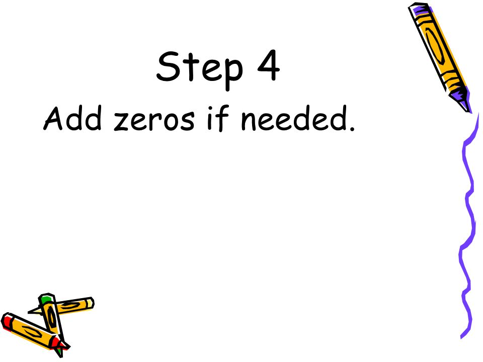 Step 4 Add zeros if needed.