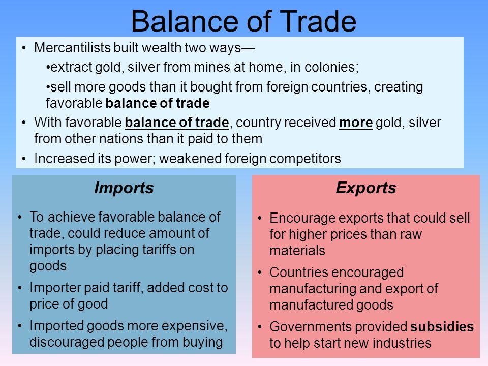 Balance of Trade Imports Exports Mercantilists built wealth two ways—