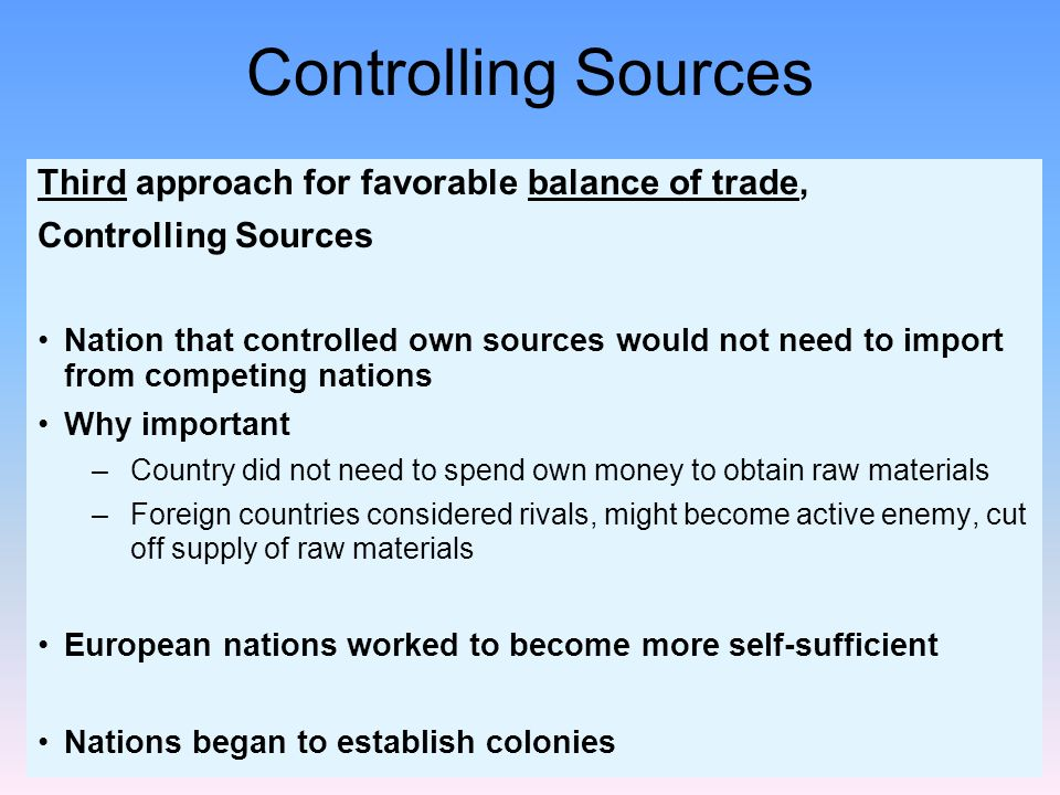 Controlling Sources Third approach for favorable balance of trade,