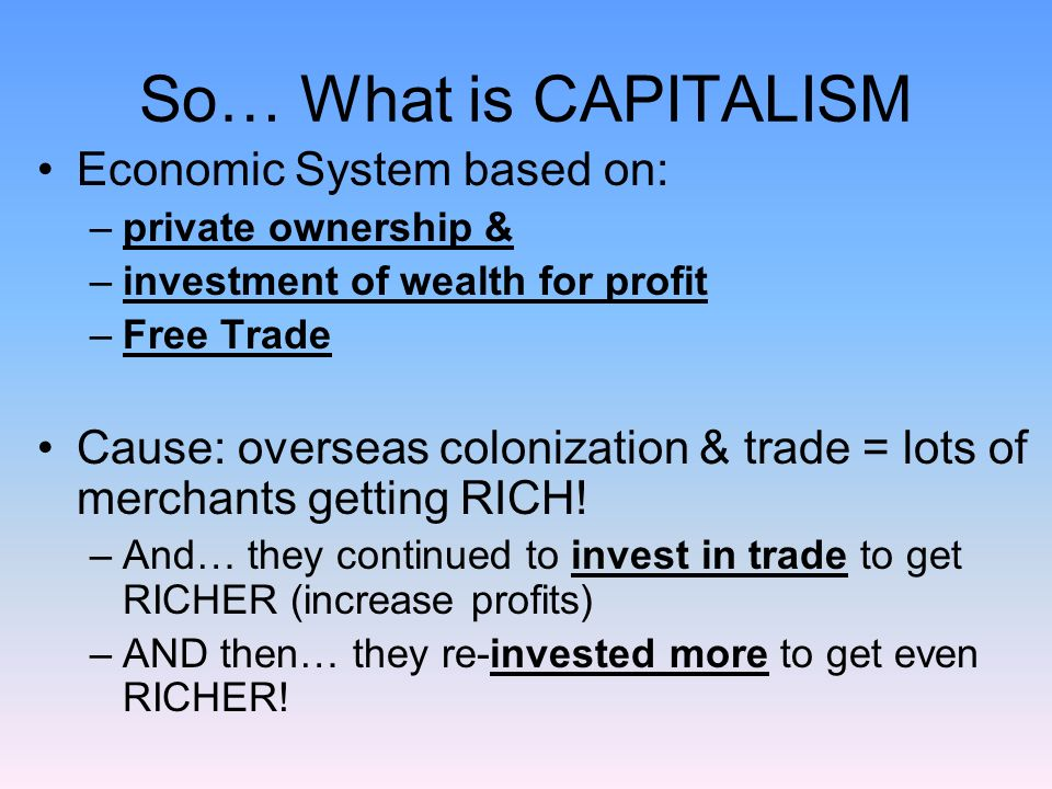 So… What is CAPITALISM Economic System based on: