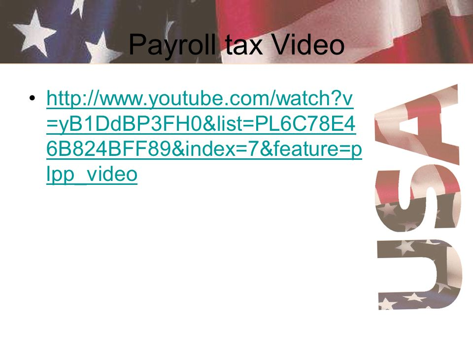 Payroll tax Video http://www.youtube.com/watch v=yB1DdBP3FH0&list=PL6C78E46B824BFF89&index=7&feature=plpp_video.