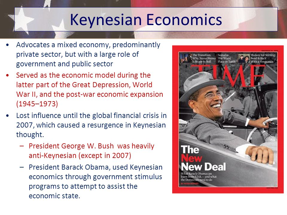 Keynesian Economics Advocates a mixed economy, predominantly private sector, but with a large role of government and public sector.