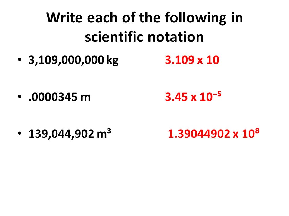 Write each of the following in scientific notation