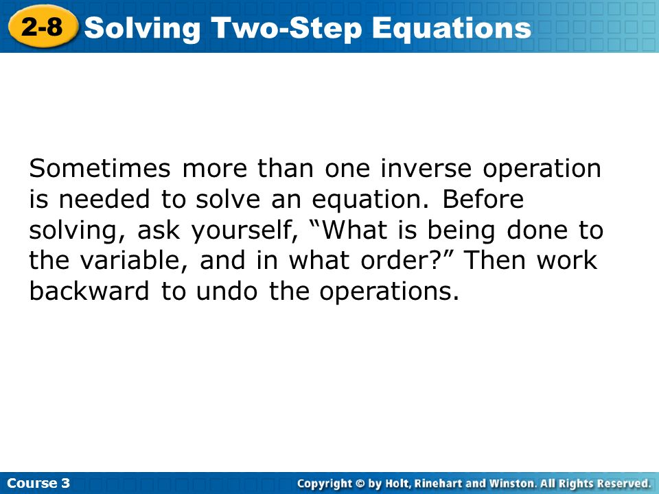 Sometimes more than one inverse operation is needed to solve an equation.