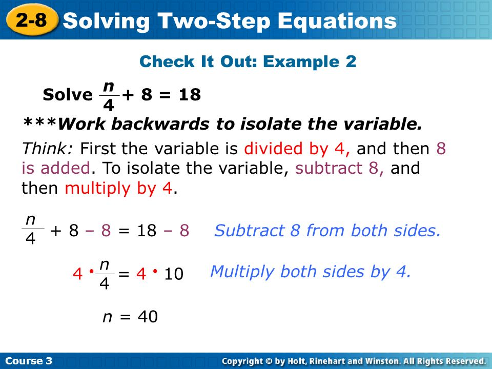 Check It Out: Example 2 n4. Solve + 8 = 18. ***Work backwards to isolate the variable.