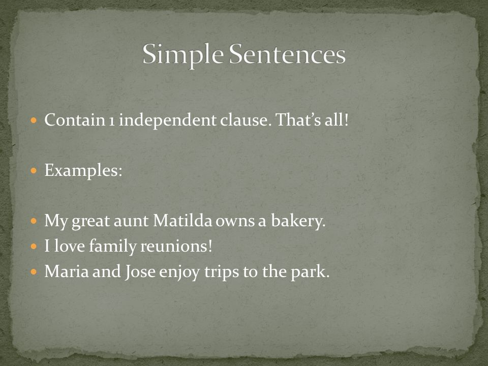 Simple Sentences Contain 1 independent clause. That's all! Examples: