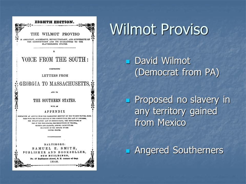 Wilmot Proviso David Wilmot (Democrat from PA)