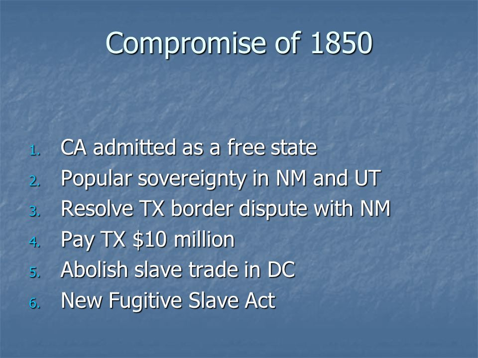 Compromise of 1850 CA admitted as a free state