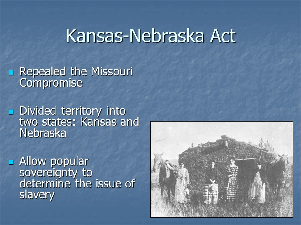 Kansas-Nebraska Act Repealed the Missouri Compromise