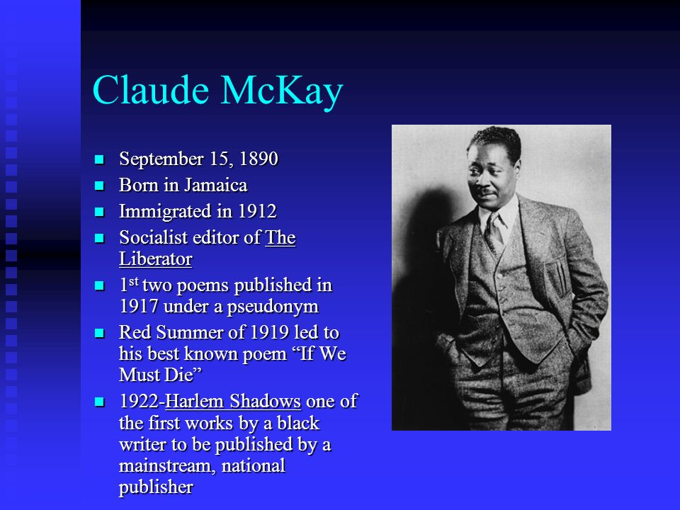 Claude McKay September 15, 1890 Born in Jamaica Immigrated in 1912