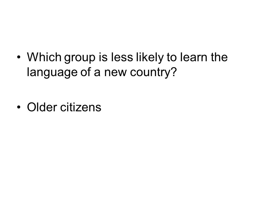 Which group is less likely to learn the language of a new country