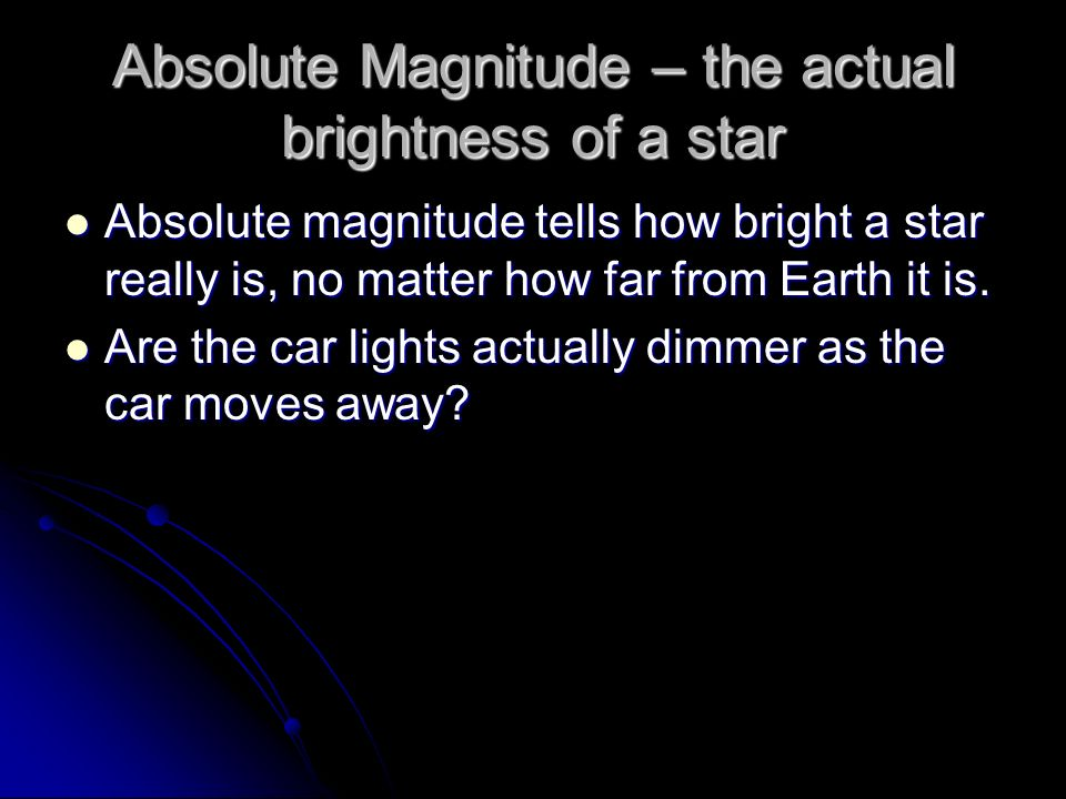 Absolute Magnitude – the actual brightness of a star