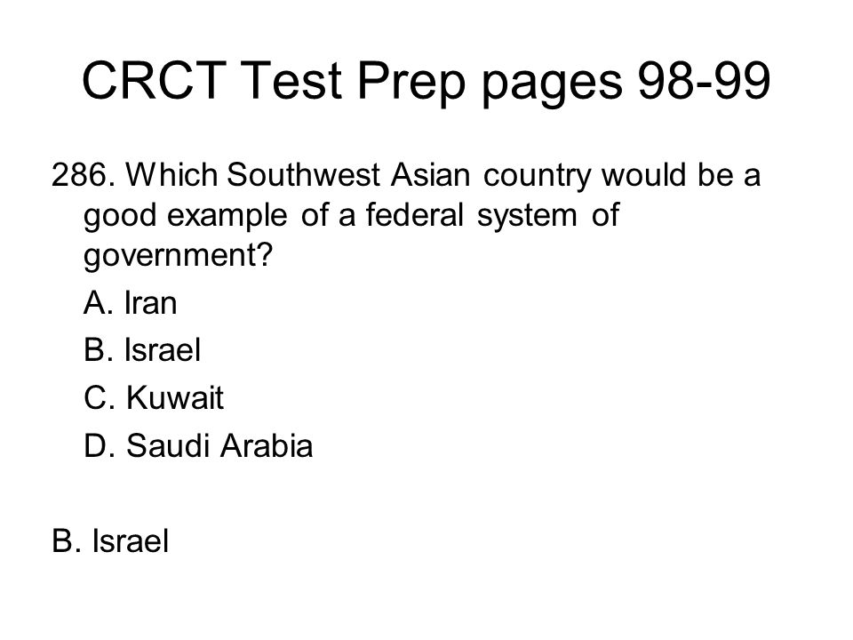 CRCT Test Prep pages 98-99 286. Which Southwest Asian country would be a good example of a federal system of government