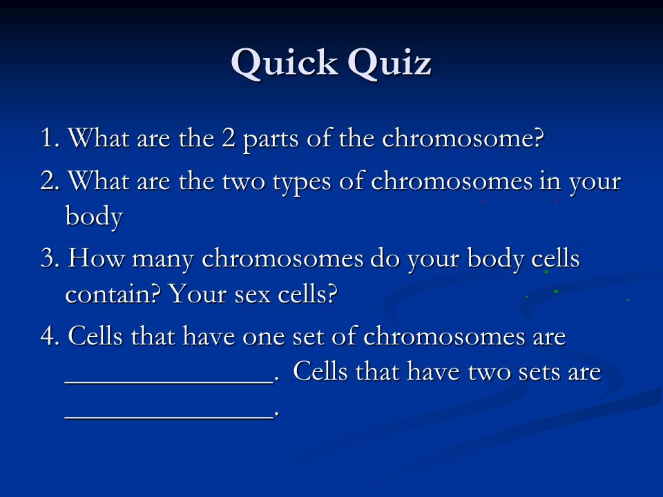 Quick Quiz 1. What are the 2 parts of the chromosome