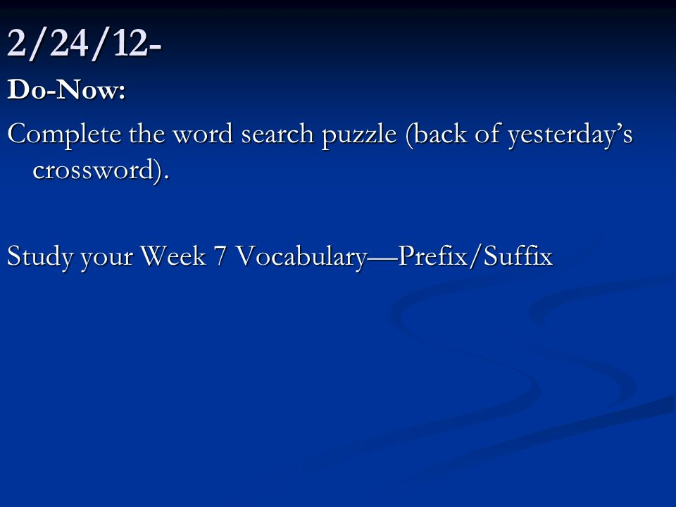 2/24/12- Do-Now: Complete the word search puzzle (back of yesterday's crossword).