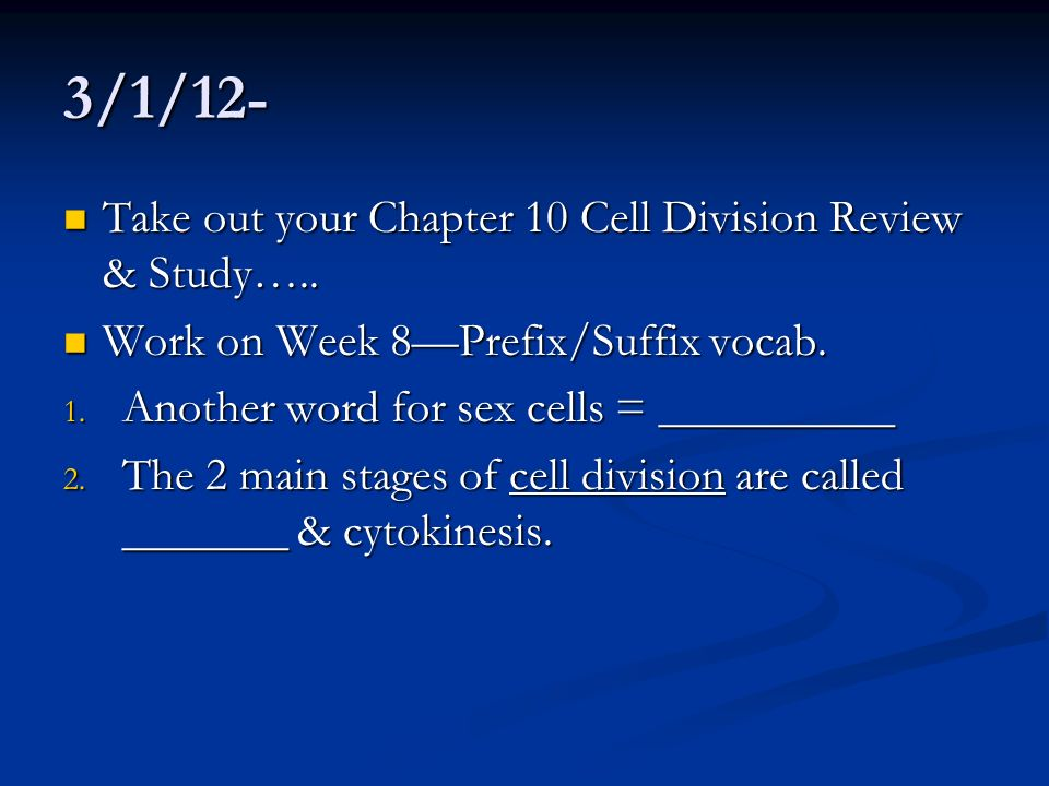 3/1/12- Take out your Chapter 10 Cell Division Review & Study…..