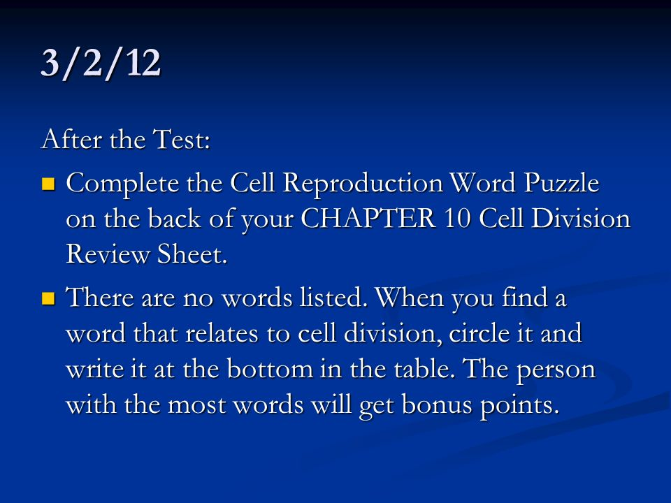 3/2/12 After the Test: Complete the Cell Reproduction Word Puzzle on the back of your CHAPTER 10 Cell Division Review Sheet.