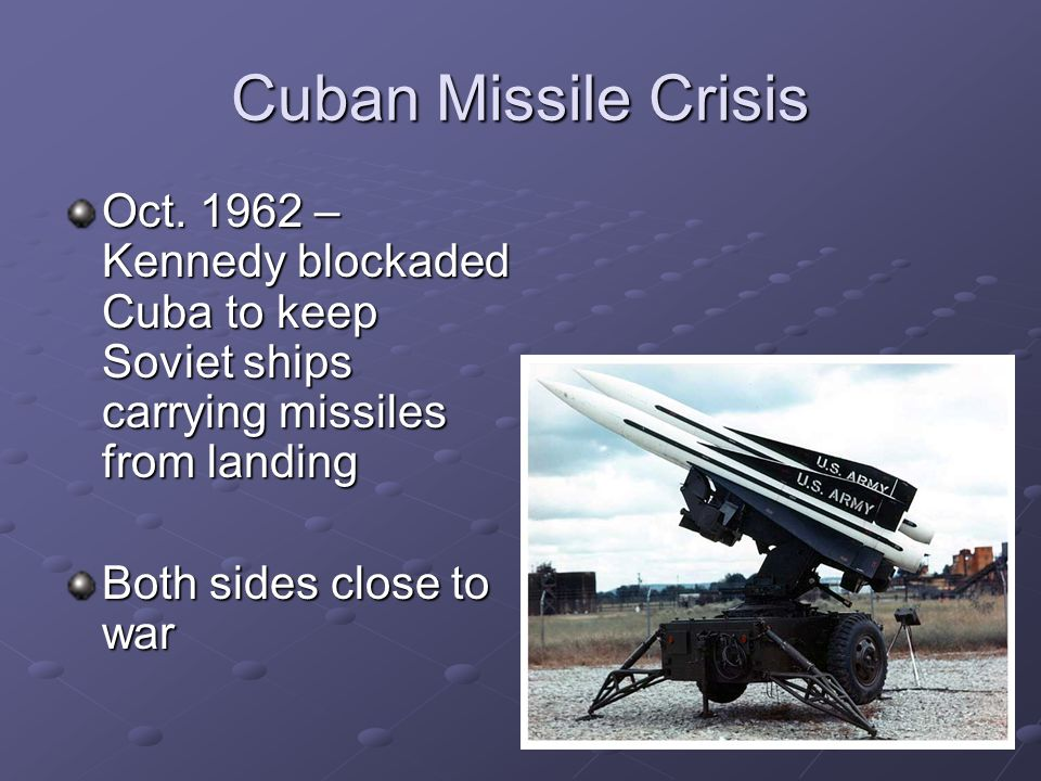 Cuban Missile Crisis Oct – Kennedy blockaded Cuba to keep Soviet ships carrying missiles from landing.