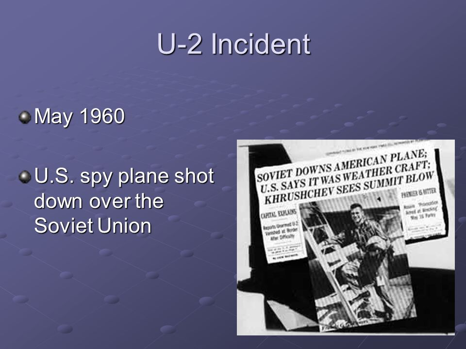 U-2 Incident May 1960 U.S. spy plane shot down over the Soviet Union