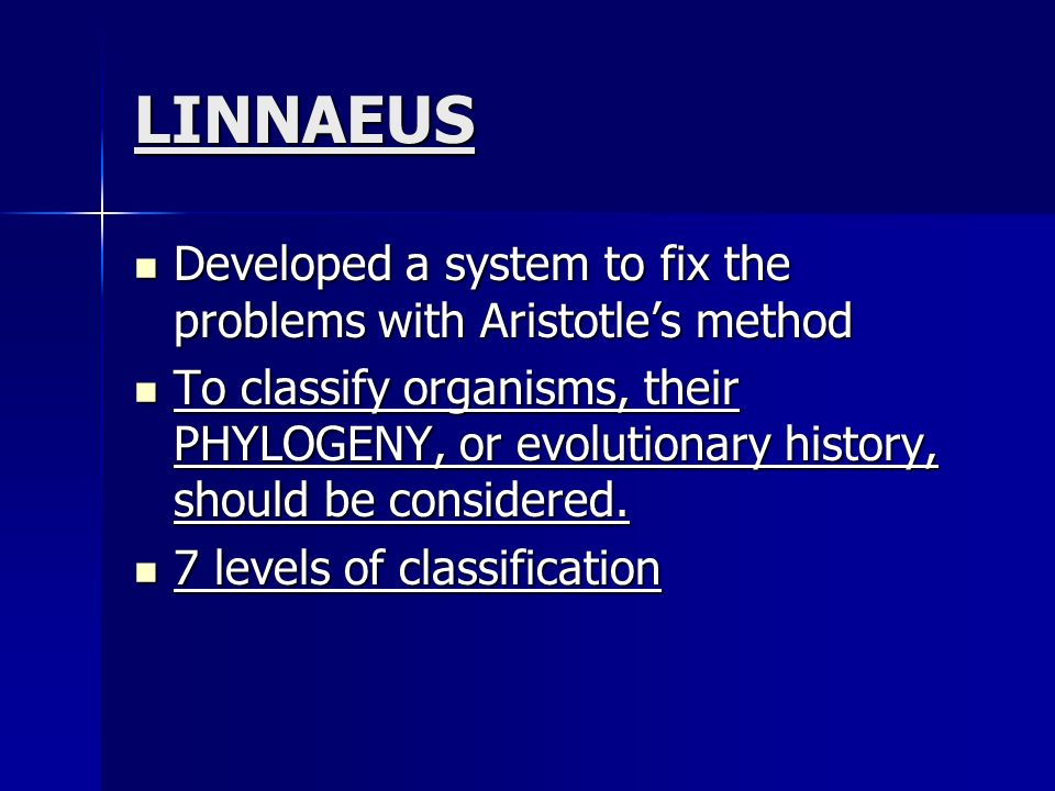 LINNAEUS Developed a system to fix the problems with Aristotle's method.