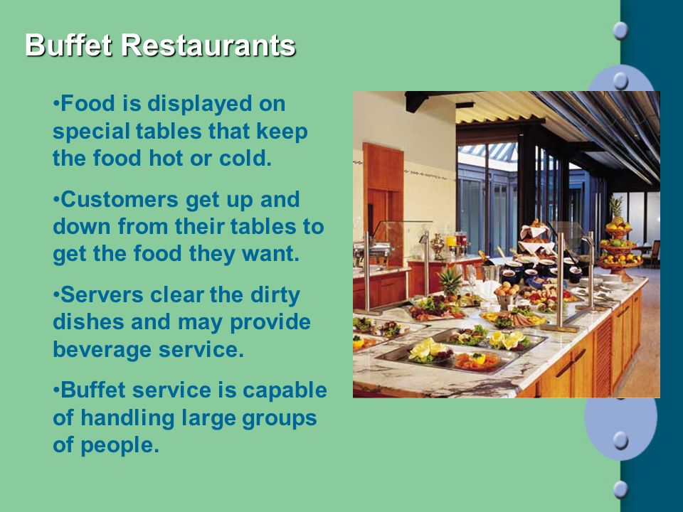 Buffet Restaurants Food is displayed on special tables that keep the food hot or cold.
