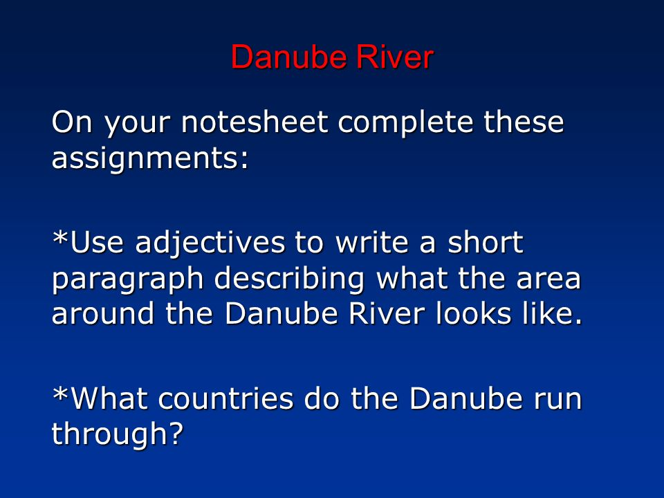 Danube River On your notesheet complete these assignments:
