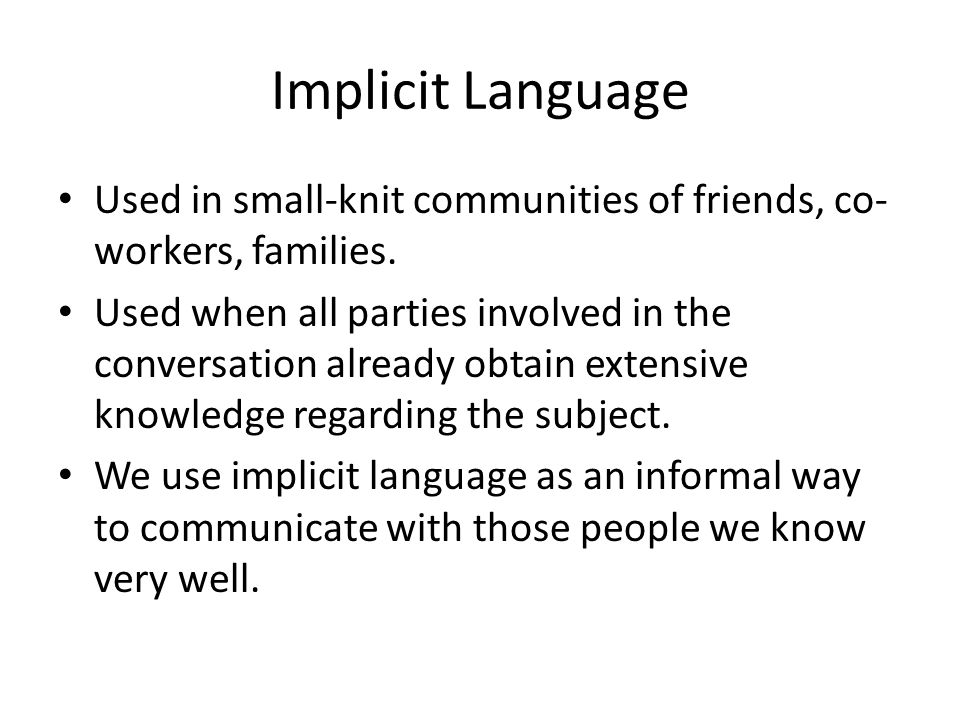 Implicit Language Used in small-knit communities of friends, co-workers, families.