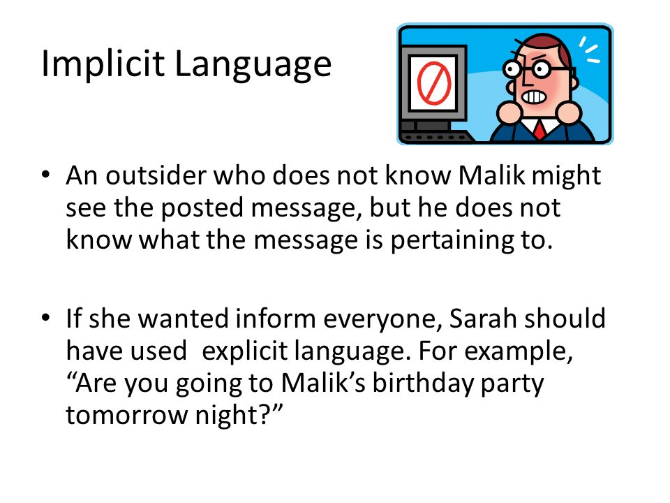 Implicit Language An outsider who does not know Malik might see the posted message, but he does not know what the message is pertaining to.