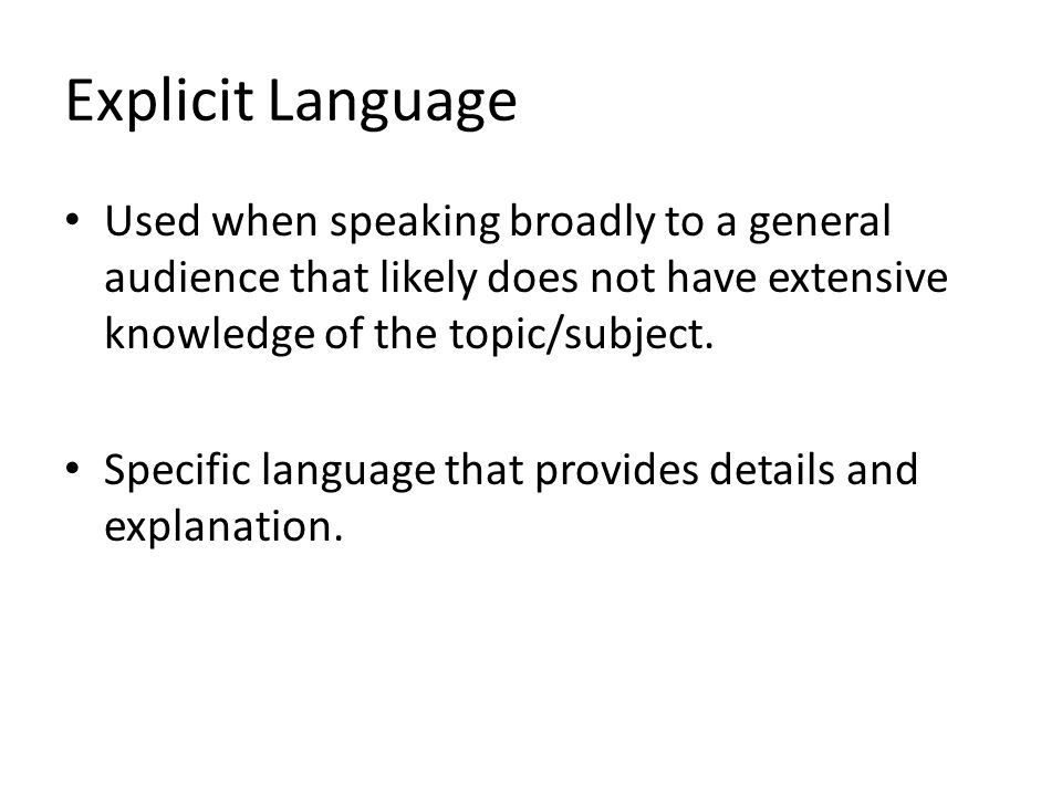 Explicit Language Used when speaking broadly to a general audience that likely does not have extensive knowledge of the topic/subject.