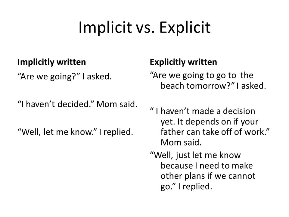 Implicit vs. Explicit Implicitly written Explicitly written