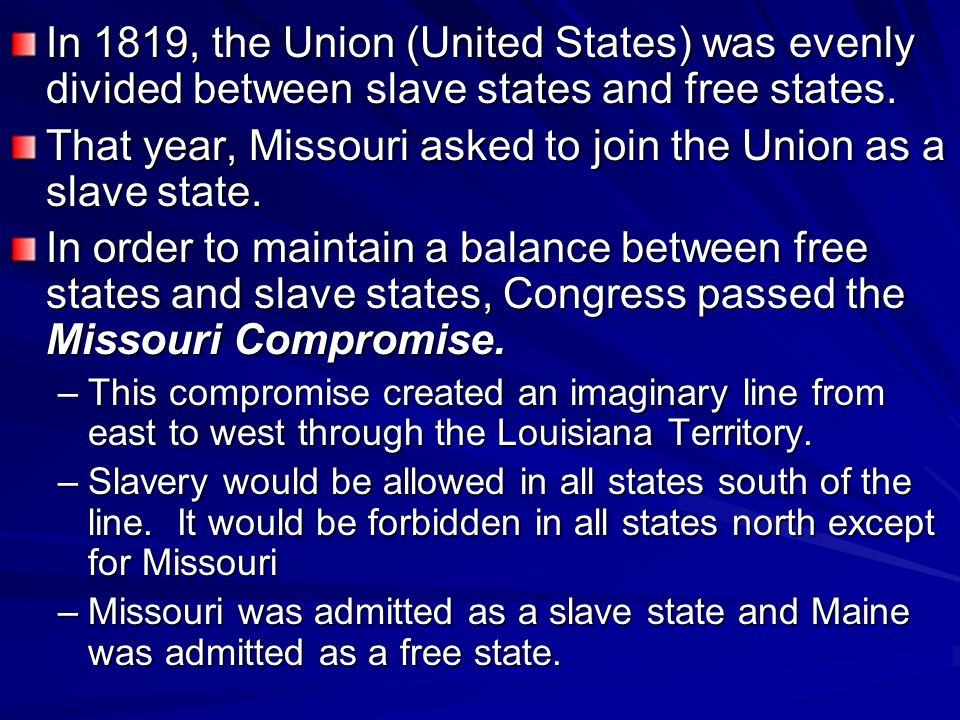 That year, Missouri asked to join the Union as a slave state.