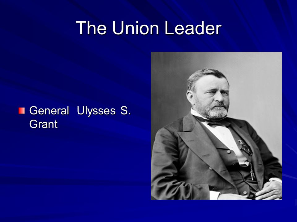 The Union Leader General Ulysses S. Grant