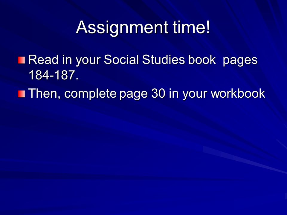 Assignment time! Read in your Social Studies book pages 184-187.