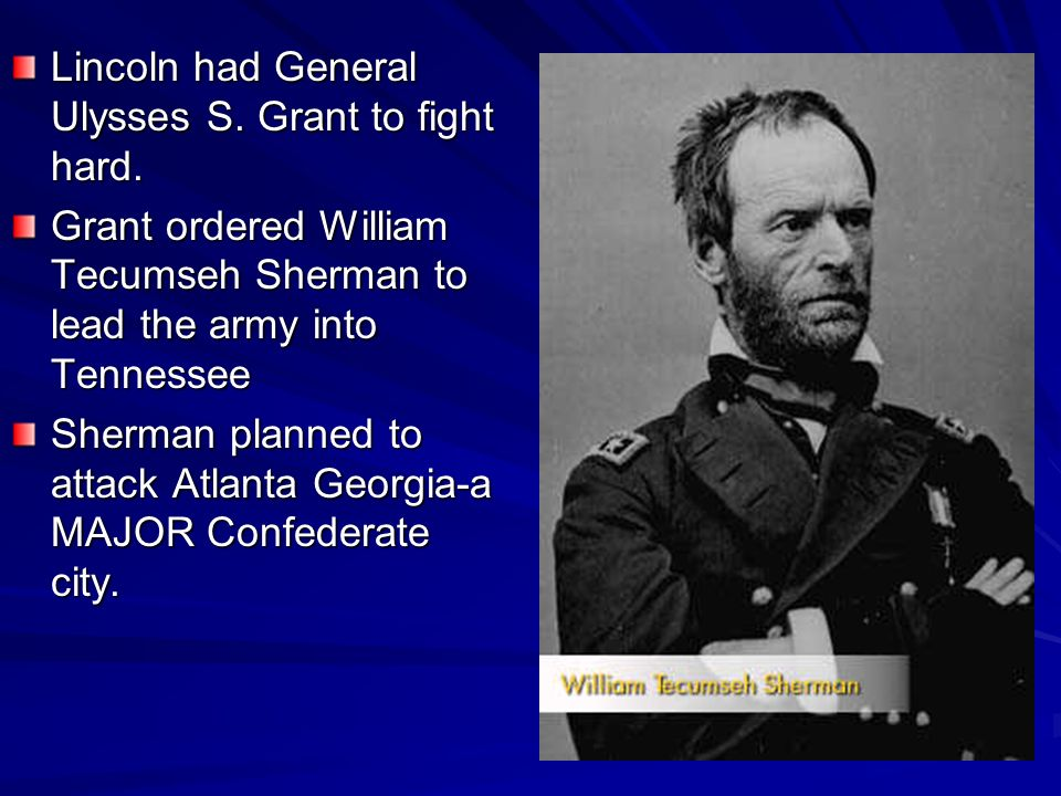 Lincoln had General Ulysses S. Grant to fight hard.
