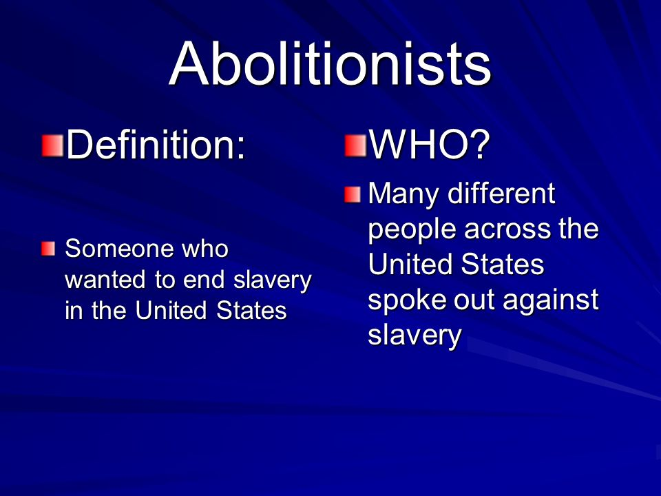 Abolitionists Definition: WHO