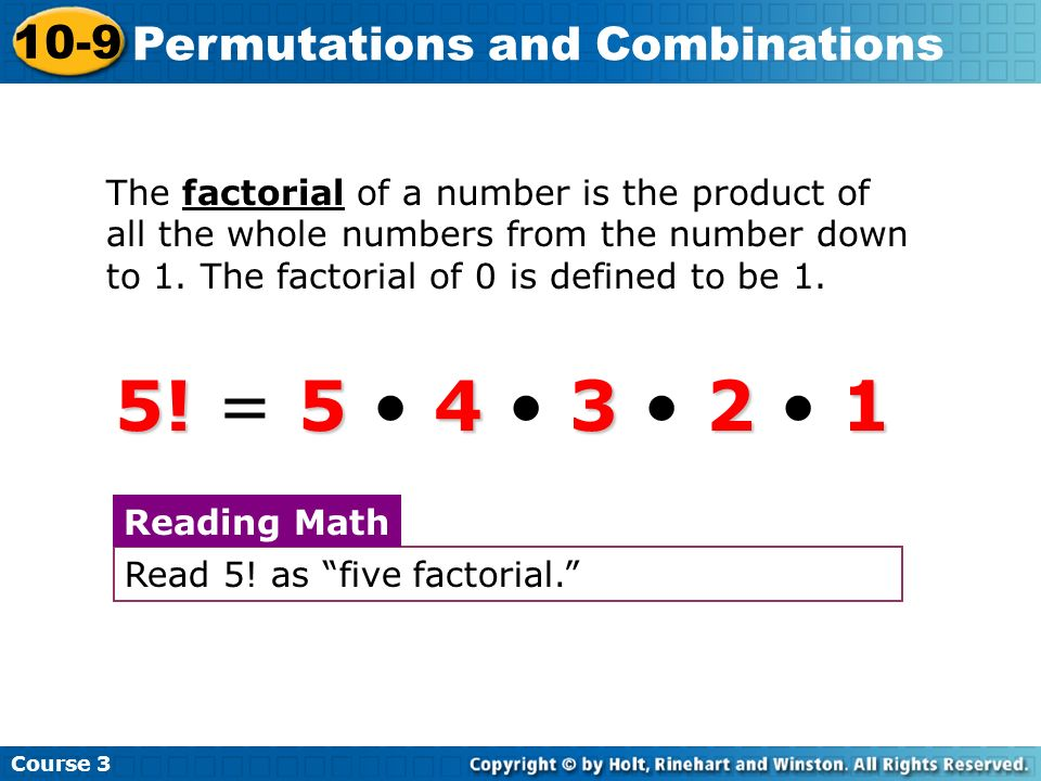 5! = 5 • 4 • 3 • 2 • 1 10-9 Permutations and Combinations
