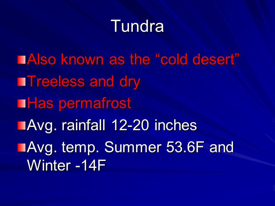 Tundra Also known as the cold desert Treeless and dry Has permafrost