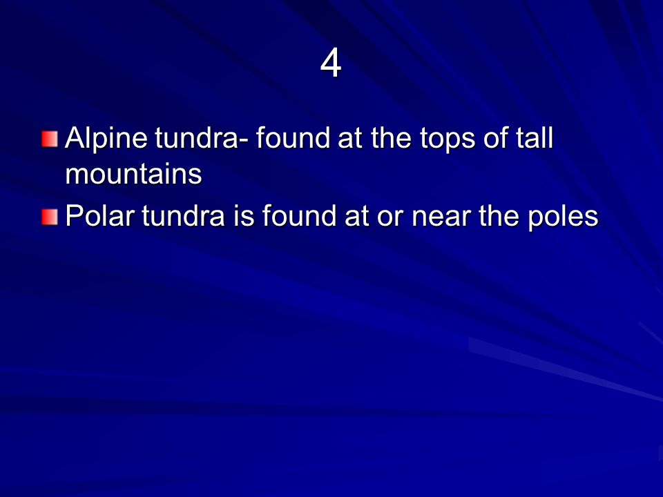 4 Alpine tundra- found at the tops of tall mountains