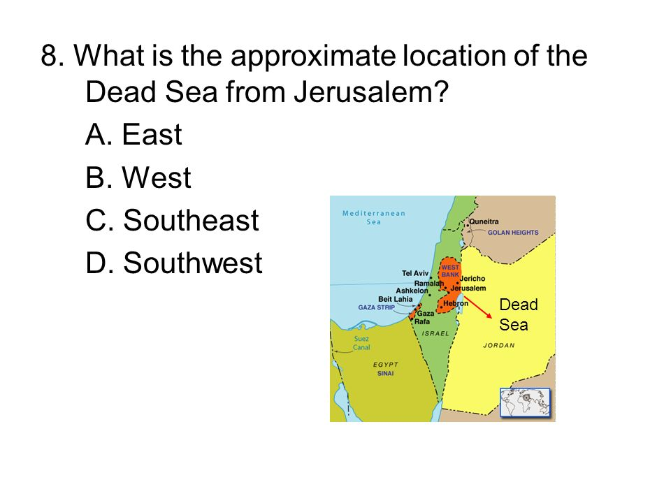 8. What is the approximate location of the Dead Sea from Jerusalem