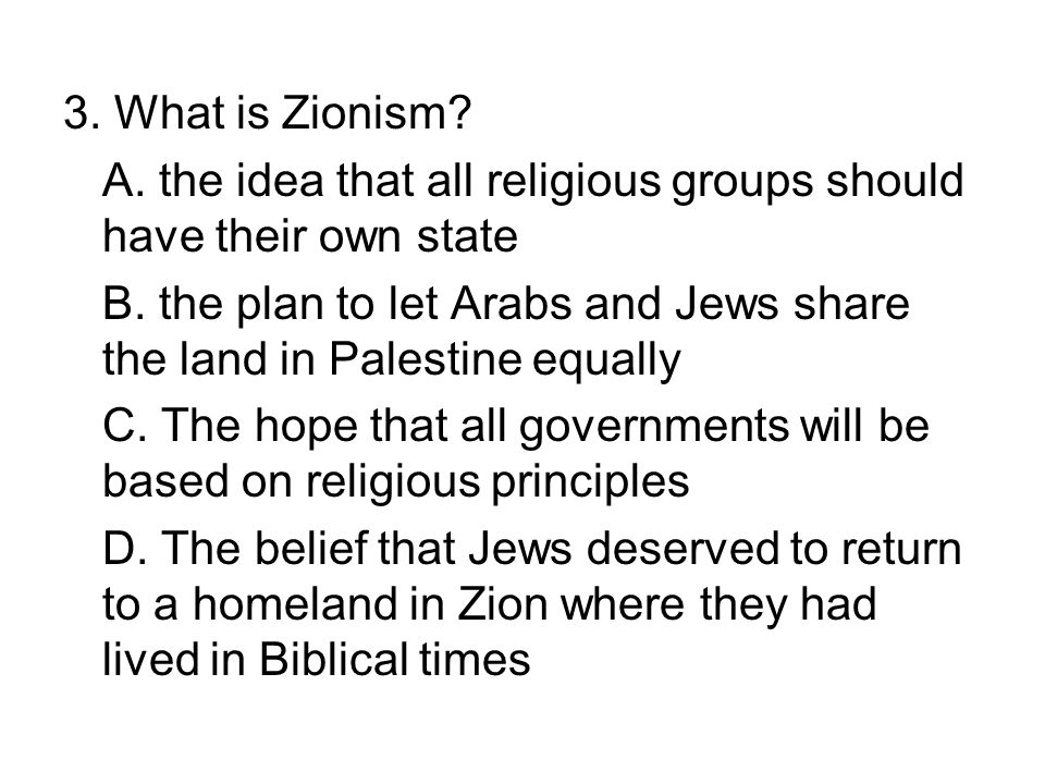 3. What is Zionism A. the idea that all religious groups should have their own state.